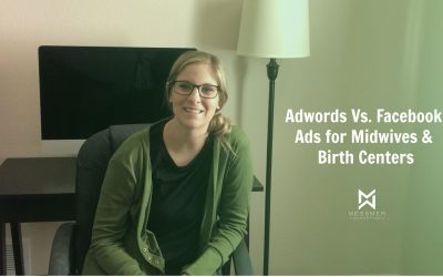 Google Adwords Vs. Facebook Ads for Midwives & Birth Centers
